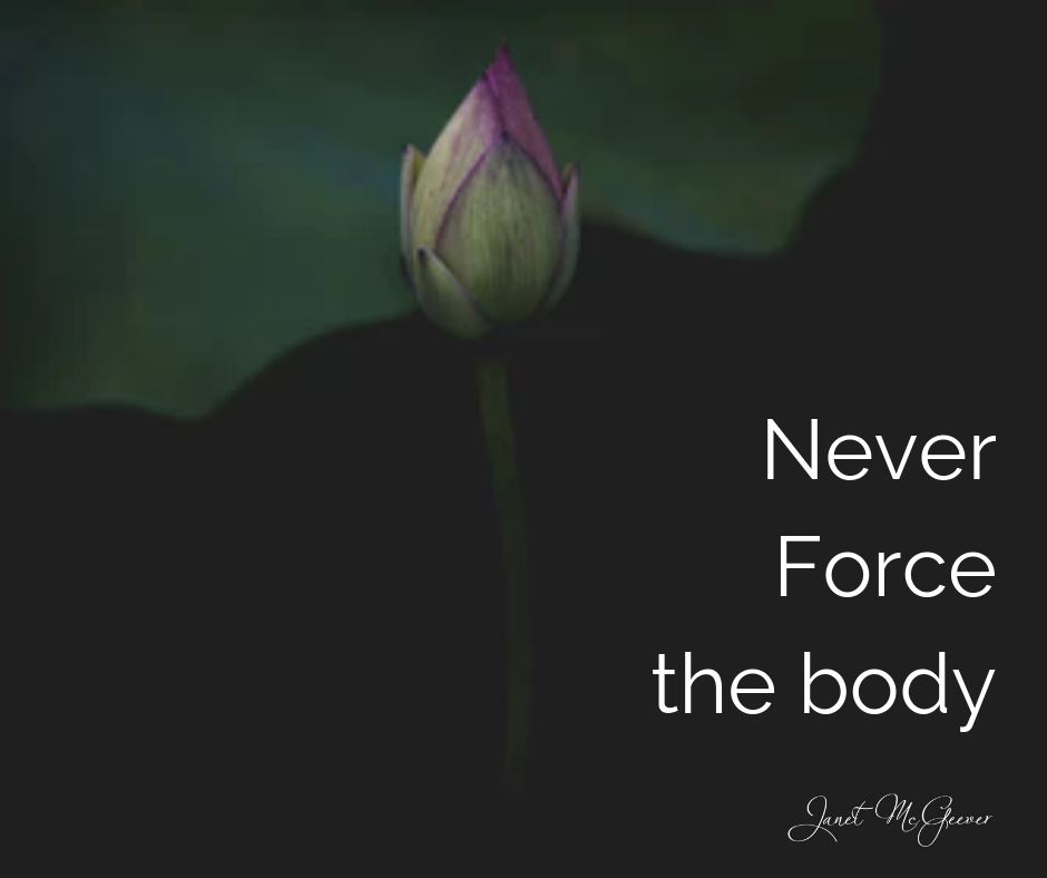 Never Force the Body