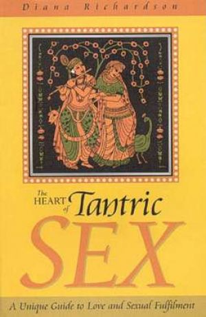 The Heart of Tantric Sex - Diana Richardson